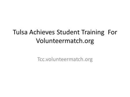 Tulsa Achieves Student Training For Volunteermatch.org Tcc.volunteermatch.org.