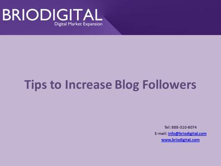 Tips to Increase Blog Followers Tel: 888-310-8074