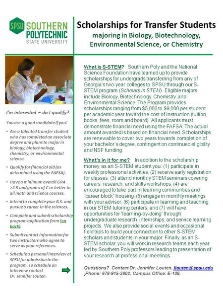 Scholarships for Transfer Students majoring in Biology, Biotechnology, Environmental Science, or Chemistry What is S-STEM? Southern Poly and the National.