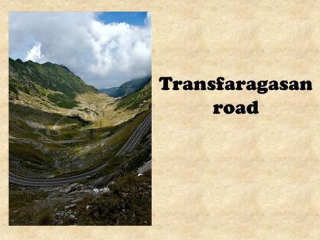 Transfaragasan road. The Transfagarasan was built between 1970 and 1974 by military forces. After the 1968 invasion of Czechoslovakia by the Soviets,