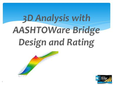 3D Analysis with AASHTOWare Bridge Design and Rating 1.