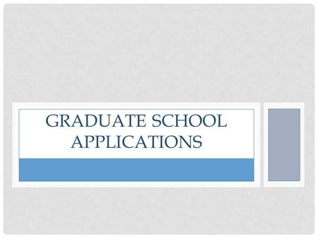 GRADUATE SCHOOL APPLICATIONS. WHY APPLY? Before even beginning the application process, it's important to be clear about why you want to go to graduate.