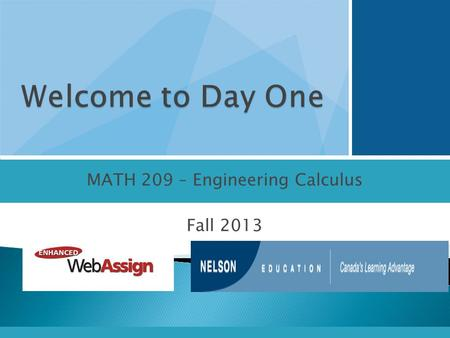 MATH 209 – Engineering Calculus Fall 2013.  For students who do not want a physical copy of the textbook, it will suffice to purchase stand-alone access.