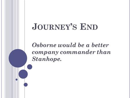 J OURNEY ' S E ND Osborne would be a better company commander than Stanhope.