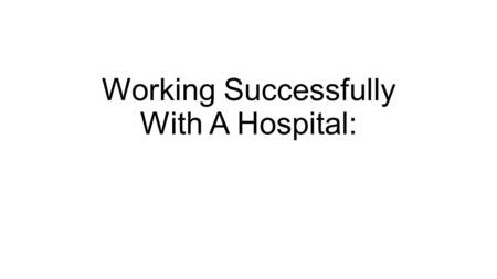 Working Successfully With A Hospital:. INTRINSIC UTILITY.