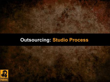 Outsourcing: Studio Process.  Who am I?  Executive Art Director  What do I do?  Oversee and maintain quality of art studio-wide  Manage production.