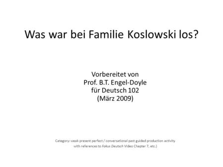 Was war bei Familie Koslowski los? Category: weak present perfect / conversational past guided production activity with references to Fokus Deutsch Video.