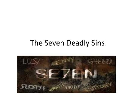 The Seven Deadly Sins. Pride What it is: Pride is excessive belief in one's own abilities, that interferes with the individual's recognition of the grace.