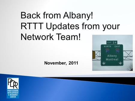 Back from Albany! RTTT Updates from your Network Team! November, 2011.