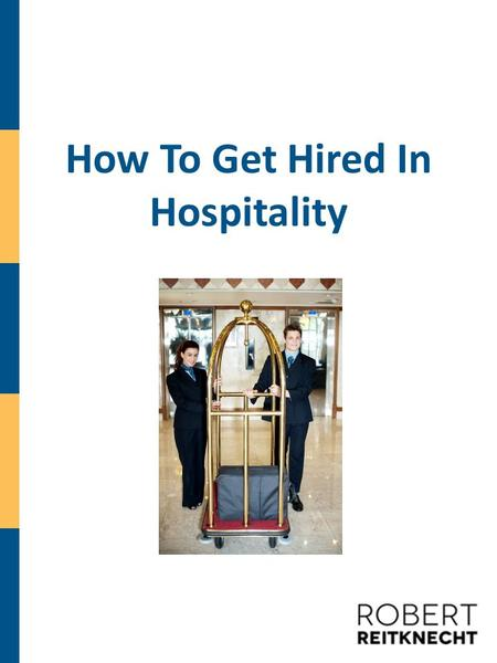 How To Get Hired In Hospitality. Table Of Contents Introduction Why Is Breaking In So Difficult? What To Do Before Applying To Any Hospitality Job Drafting.
