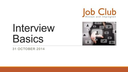 Interview Basics 31 OCTOBER 2014. Interviews The interviewer is not there to fail the applicant; the interviewer is there to ask questions and test the.