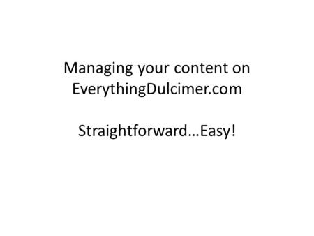 Managing your content on EverythingDulcimer.com Straightforward…Easy!