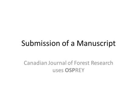 Submission of a Manuscript Canadian Journal of Forest Research uses OSPREY.