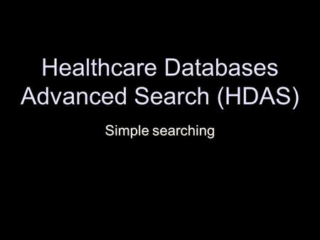 Healthcare Databases Advanced Search (HDAS) Simple searching.