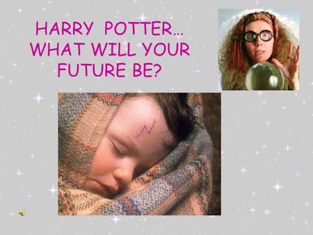HARRY POTTER… WHAT WILL YOUR FUTURE BE?. RICH YOU'LL BE RICHER THAN RON.