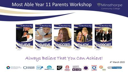 Most Able Year 11 Parents Workshop Always Believe That You Can Achieve! 4 th March 2015.