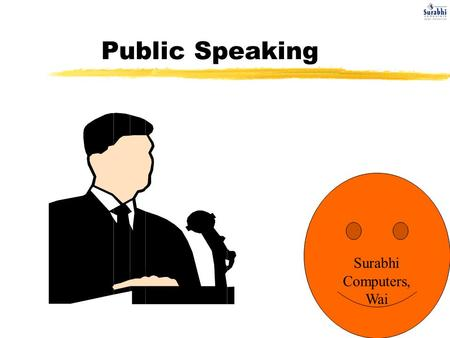 Public Speaking Surabhi Computers, Wai. What is Communication? zNonverbal Communication -body language -eye contact.