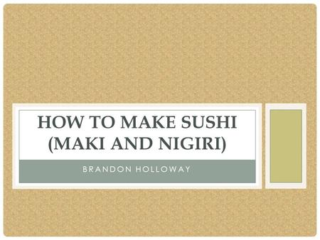 BRANDON HOLLOWAY HOW TO MAKE SUSHI (MAKI AND NIGIRI)