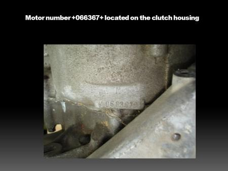 Motor number +066367+ located on the clutch housing.