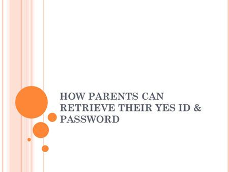 HOW PARENTS CAN RETRIEVE THEIR YES ID & PASSWORD.