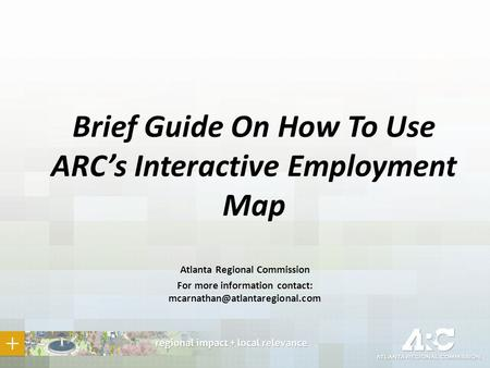 Brief Guide On How To Use ARC's Interactive Employment Map Atlanta Regional Commission For more information contact: