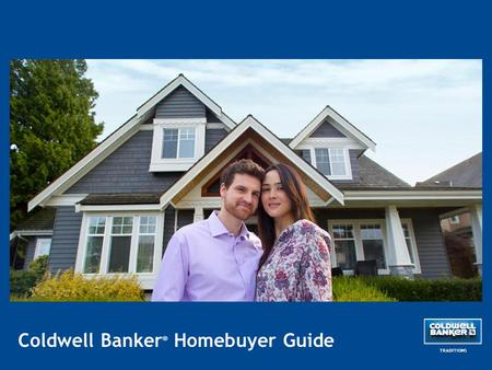 Coldwell Banker ® Homebuyer Guide TRADITIONS. Buying Your New Home When using a Coldwell Banker® Sales Associate, you can be confident your search for.