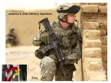 Iraq America's 21st Century Spartans. Afghanistan.