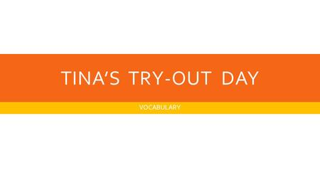 TINA'S TRY-OUT DAY VOCABULARY.