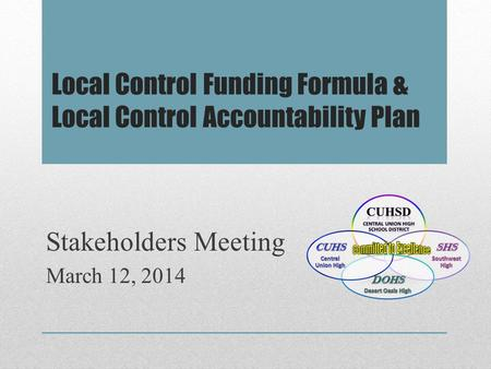 Local Control Funding Formula & Local Control Accountability Plan Stakeholders Meeting March 12, 2014.