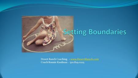 Desert Ranch Coaching - www.DesertRanch.comwww.DesertRanch.com Coach Ronnie Kaufman – 520.829.0225.
