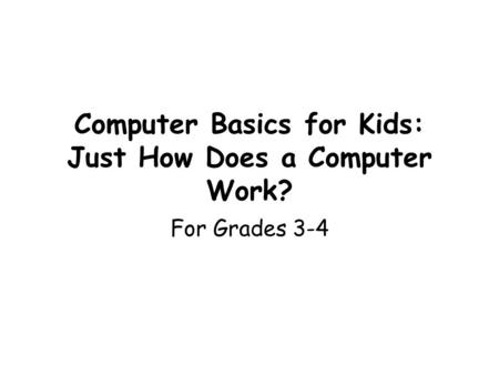Computer Basics for Kids: Just How Does a Computer Work? For Grades 3-4.