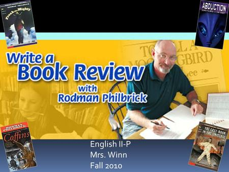 English II-P Mrs. Winn Fall 2010. Welcome to my workshop! Here you'll find writing tips, strategies, and challenges to help you write a book review. Once.