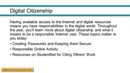 Digital Citizenship Having available access to the Internet and digital resources means you have responsibilities in the digital world. Throughout the.