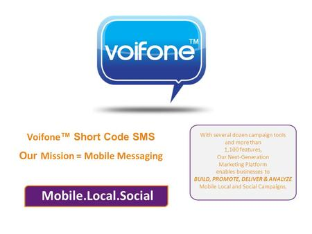 Voifone ™ Short Code SMS Our Mission = Mobile Messaging Mobile.Local.<strong>Social</strong> With several dozen campaign tools and more than 1,100 features, Our Next-Generation.