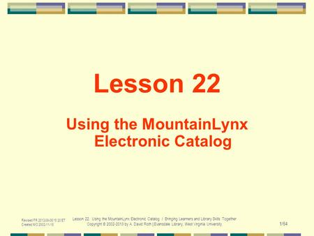 Revised FR 2013-09-06 15:20 ET Created MO 2002-11-18 Lesson 22. Using the MountainLynx Electronic Catalog / Bringing Learners and Library Skills Together.