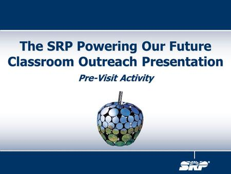 Pre-Visit Activity The SRP Powering Our Future Classroom Outreach Presentation.