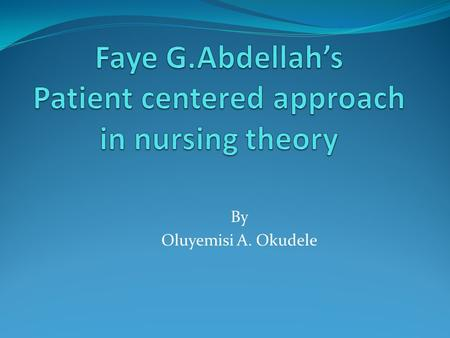 Faye G.Abdellah's Patient centered approach in nursing theory
