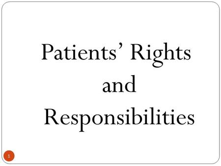 1 Patients' Rights and Responsibilities. PATIENT RIGHTS 2 Every healthcare facility is mandated to display the following Rights and Responsibilities: