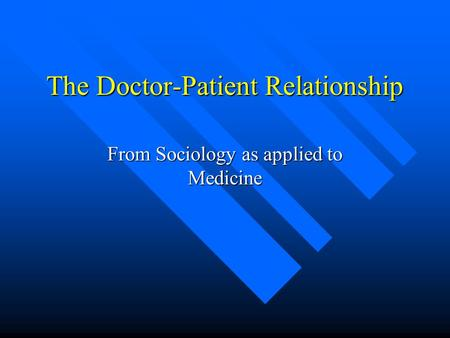 The Doctor-Patient Relationship From Sociology as applied to Medicine.
