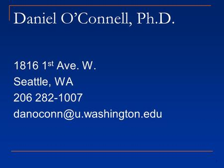 Daniel O'Connell, Ph.D. 1816 1 st Ave. W. Seattle, WA 206 282-1007 1.