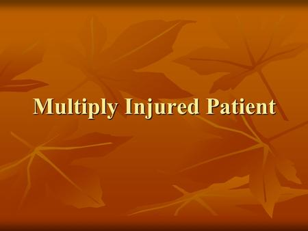 Multiply Injured Patient. Injury has been man's constant companion since the earliest time. Injury has been man's constant companion since the earliest.