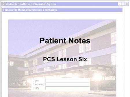 Patient Notes PCS Lesson Six. Objectives Identify when a patient care note is needed Create and amend a patient note View existing notes Create a canned.