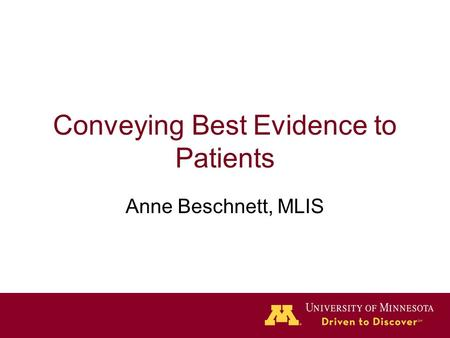 Conveying Best Evidence to Patients Anne Beschnett, MLIS.