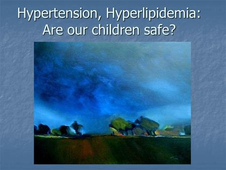 Hypertension, Hyperlipidemia: Are our children safe?