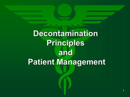 1 Decontamination Principles and Patient Management Decontamination Principles and Patient Management.