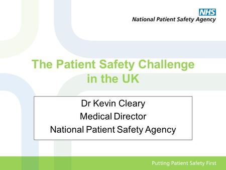The Patient Safety Challenge in the UK Dr Kevin Cleary Medical Director National Patient Safety Agency.