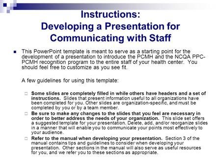 Instructions: Developing a Presentation for Communicating with Staff This PowerPoint template is meant to serve as a starting point for the development.
