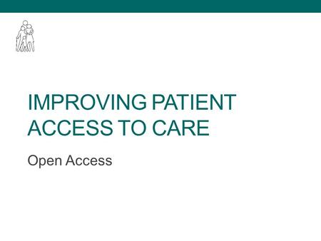 "IMPROVING PATIENT ACCESS TO CARE Open Access. ""If we keep doing what we are doing, we will keep getting what we got"" Yogi Berra."