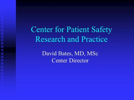 Center for Patient Safety Research and Practice David Bates, MD, MSc Center Director.