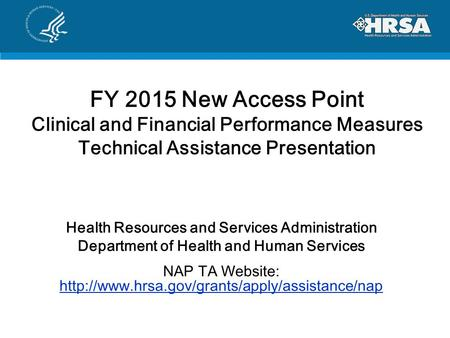 FY 2015 New Access Point Clinical and Financial Performance Measures Technical Assistance Presentation Health Resources and Services Administration.